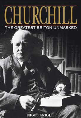 Churchill: The Greatest Briton Unmasked by Nigel Knight
